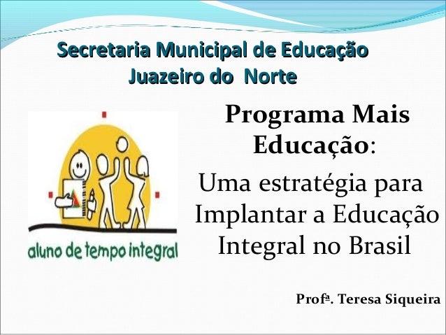 Secretaria Municipal de Educação       Juazeiro do Norte                 Programa Mais                   Educação:        ...