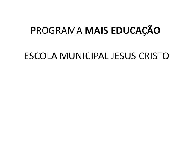 PROGRAMA MAIS EDUCAÇÃO  ESCOLA MUNICIPAL JESUS CRISTO
