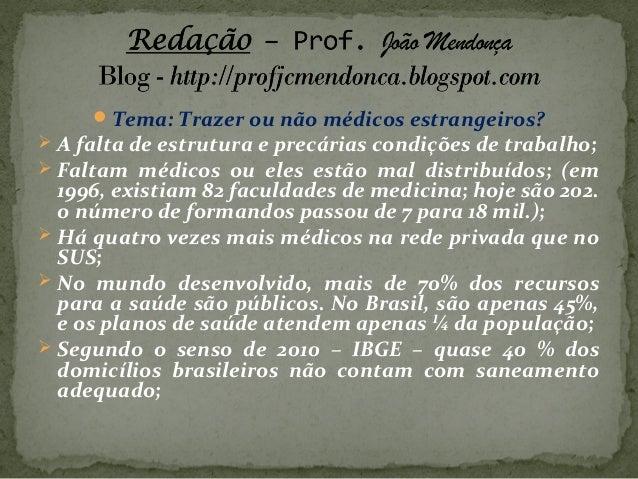 Tema: Trazer ou não médicos estrangeiros?  A falta de estrutura e precárias condições de trabalho;  Faltam médicos ou e...
