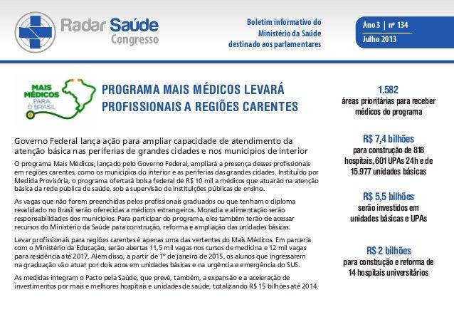 Radar Saúde Congresso Ano 3 | nº 134 Julho 2013 Governo Federal lança ação para ampliar capacidade de atendimento da atenç...