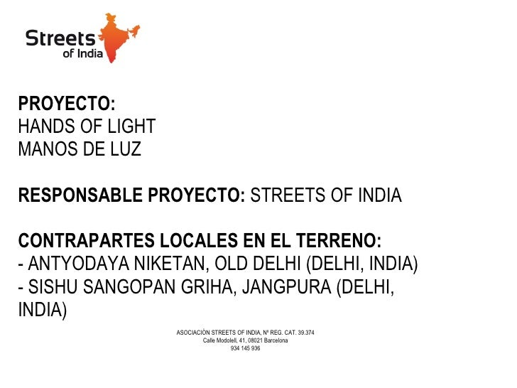 PROYECTO:   HANDS OF LIGHT MANOS DE LUZ RESPONSABLE PROYECTO:  STREETS OF INDIA CONTRAPARTES LOCALES EN EL TERRENO:   - AN...