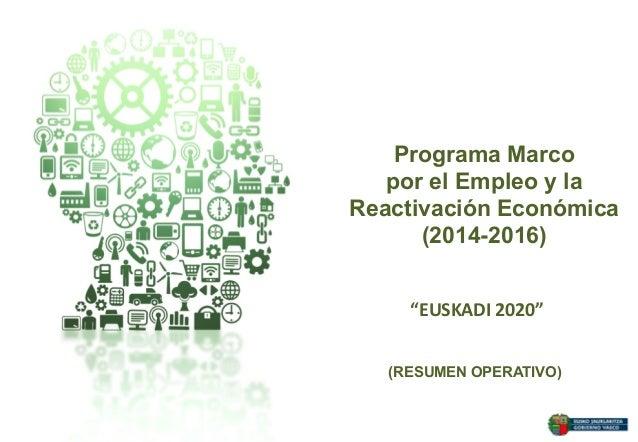 """Programa Marco por el Empleo y la Reactivación Económica (2014-2016) """"EUSKADI 2020""""  (RESUMEN OPERATIVO)"""