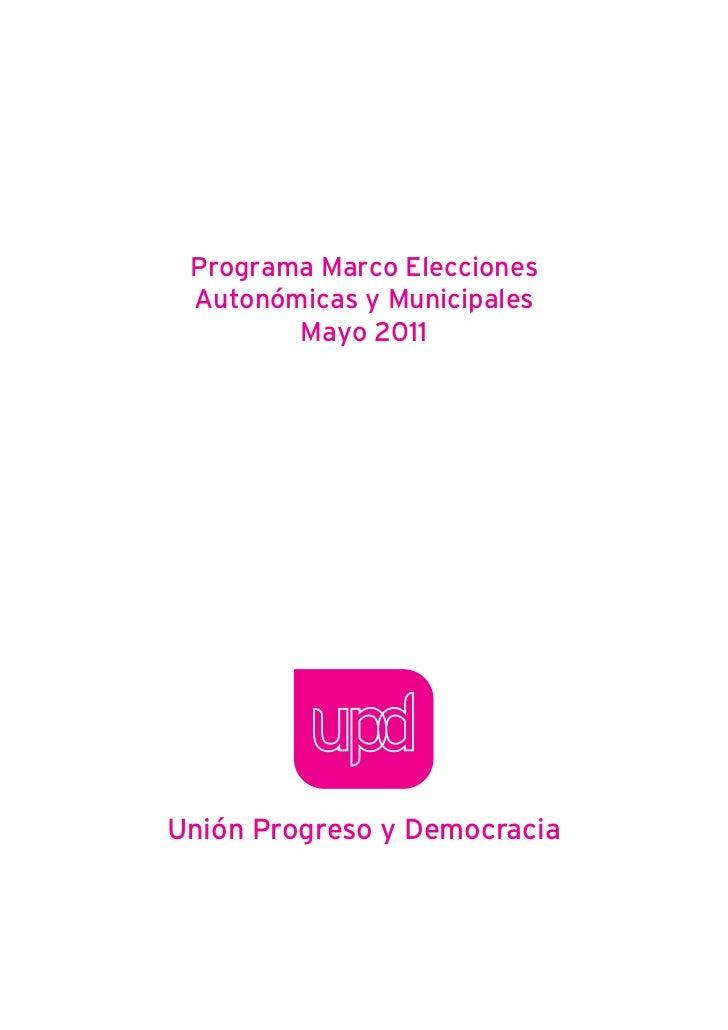 Programa Marco Elecciones Autonómicas y Municipales        Mayo 2011Unión Progreso y Democracia