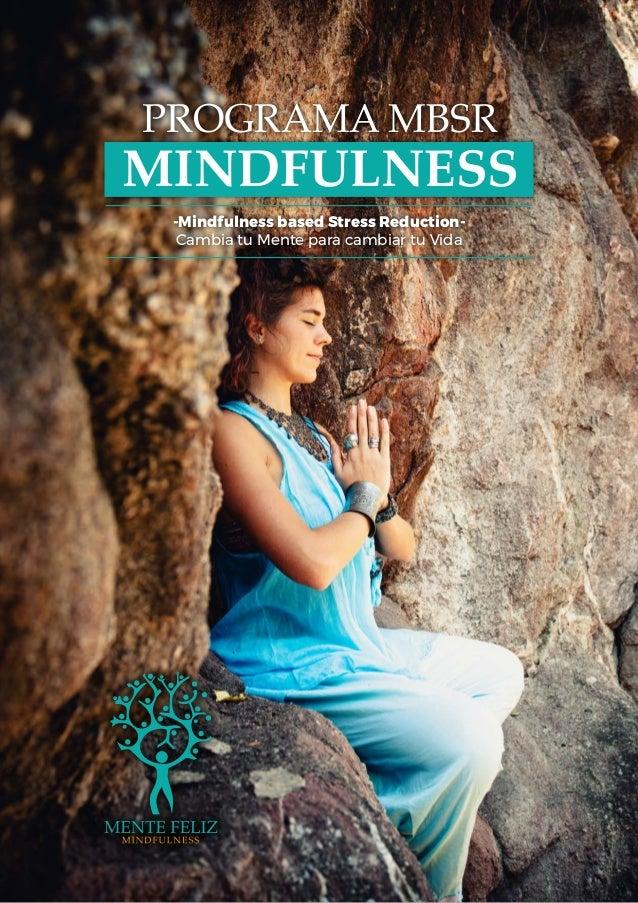 PROGRAMA MBSR MINDFULNESS -Mindfulness based Stress Reduction- Cambia tu Mente para cambiar tu Vida