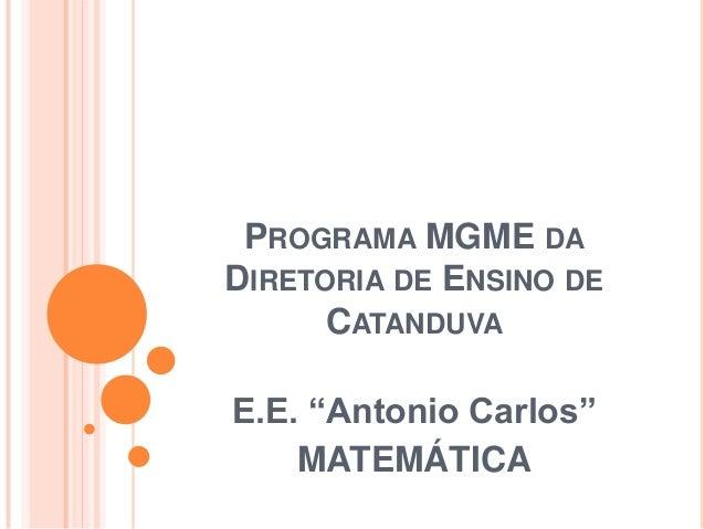 """PROGRAMA MGME DA DIRETORIA DE ENSINO DE CATANDUVA  E.E. """"Antonio Carlos"""" MATEMÁTICA"""