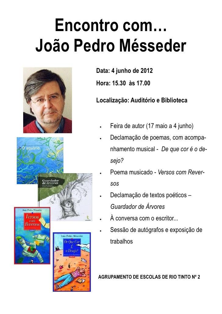 Encontro com…João Pedro Mésseder       Data: 4 junho de 2012       Hora: 15.30 às 17.00       Localização: Auditório e Bib...