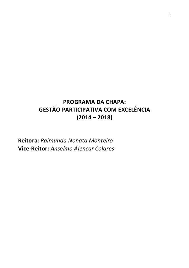 1  PROGRAMA DA CHAPA: GESTÃO PARTICIPATIVA COM EXCELÊNCIA (2014 – 2018)  Reitora: Raimunda Nonata Monteiro Vice-Reitor: An...