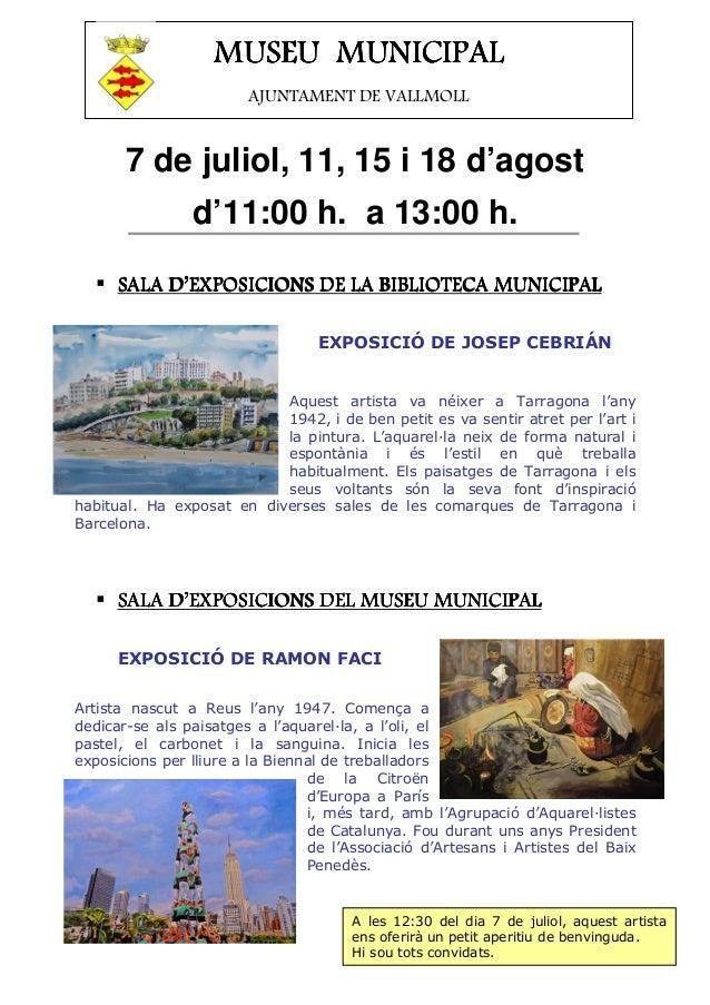 7 de juliol, 11, 15 i 18 d'agost d'11:00 h. a 13:00 h. SALA D'EXPOSICIONS DE LA BIBLIOTECA MUNICIPALSALA D'EXPOSICIONS DE ...