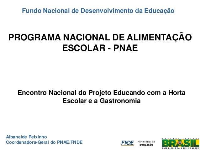 Encontro Nacional do Projeto Educando com a Horta Escolar e a Gastronomia  Fundo Nacional de Desenvolvimento da Educação  ...