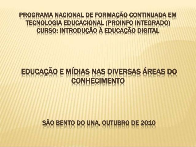 PROGRAMA NACIONAL DE FORMAÇÃO CONTINUADA EM TECNOLOGIA EDUCACIONAL (PROINFO INTEGRADO) CURSO: INTRODUÇÃO À EDUCAÇÃO DIGITA...