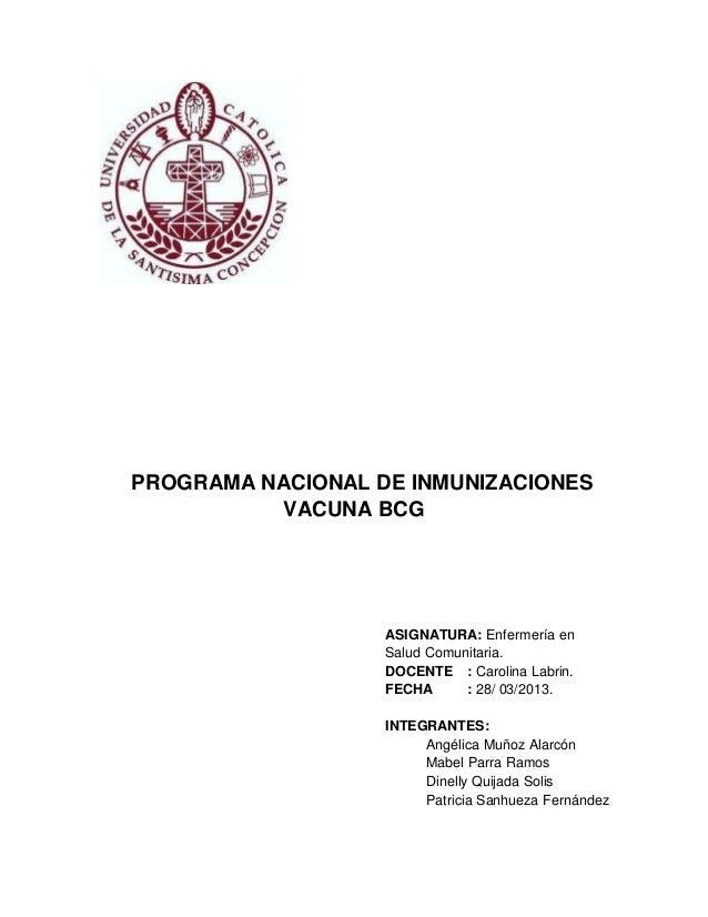 PROGRAMA NACIONAL DE INMUNIZACIONESVACUNA BCGASIGNATURA: Enfermería enSalud Comunitaria.DOCENTE : Carolina Labrin.FECHA : ...