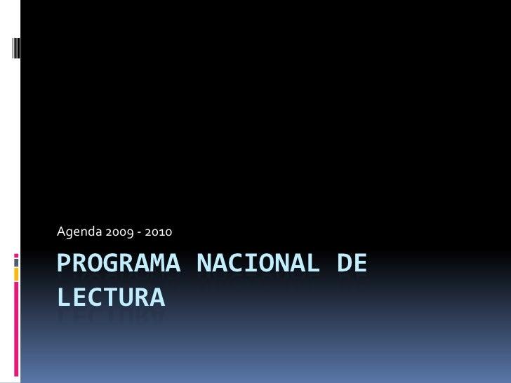 Programa Nacional de Lectura<br />Agenda 2009 - 2010<br />