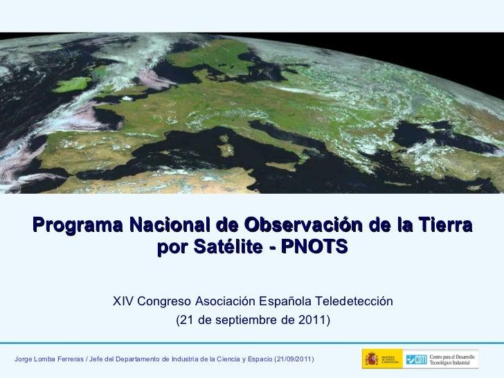 Programa Nacional de Observación de la Tierra por Satélite - PNOTS XIV Congreso Asociación Española Teledetección (21 de s...