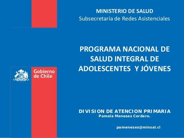 MINISTERIO DE SALUD Subsecretaría de Redes Asistenciales PROGRAMA NACIONAL DE SALUD INTEGRAL DE ADOLESCENTES Y JÓVENES DIV...