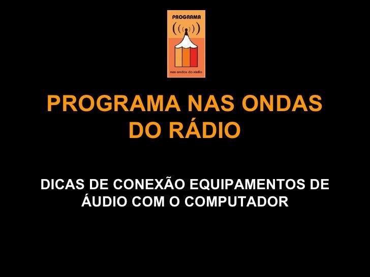PROGRAMA NAS ONDAS DO RÁDIO DICAS DE CONEXÃO EQUIPAMENTOS DE ÁUDIO COM O COMPUTADOR