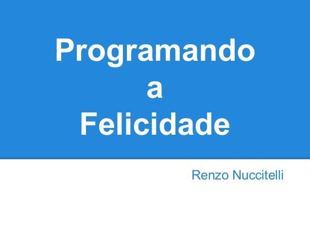 Programando a Felicidade Renzo Nuccitelli