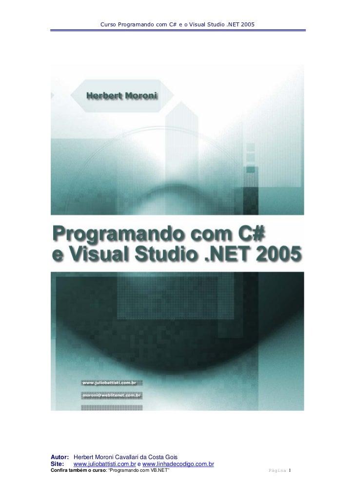 Curso Programando com C# e o Visual Studio .NET 2005Autor: Herbert Moroni Cavallari da Costa GoisSite:  www.juliobattisti....