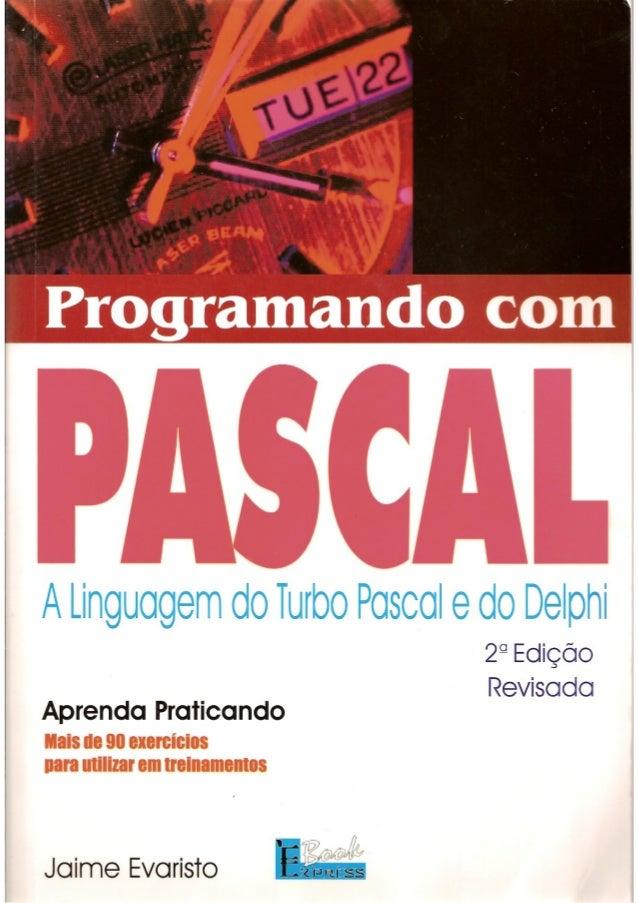 Programando com Pascal Jaime Evaristo Professor Adjunto do Instituto de Computação da Universidade Federal de Alagoas