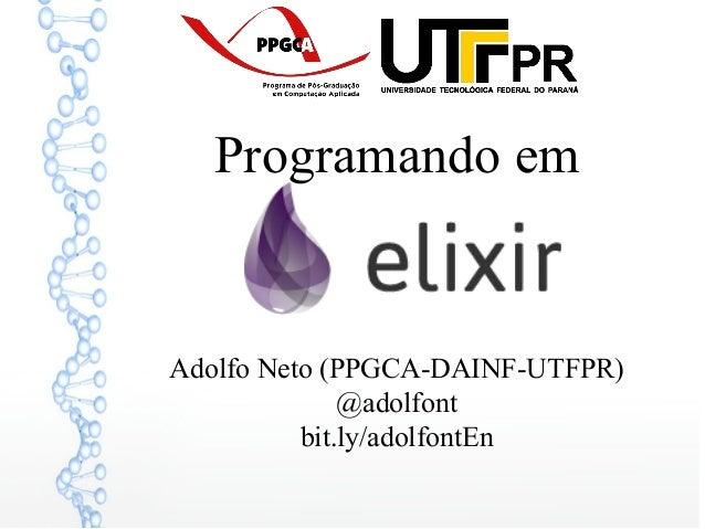 Programando em Adolfo Neto (PPGCA-DAINF-UTFPR) @adolfont bit.ly/adolfontEn