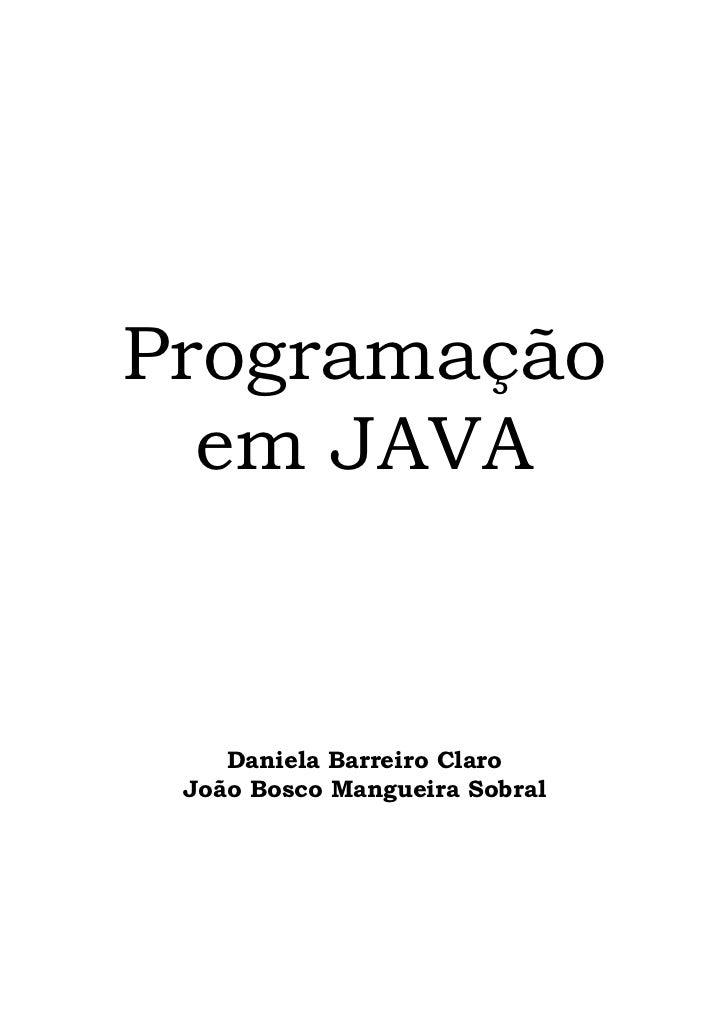 Programação  em JAVA    Daniela Barreiro Claro João Bosco Mangueira Sobral