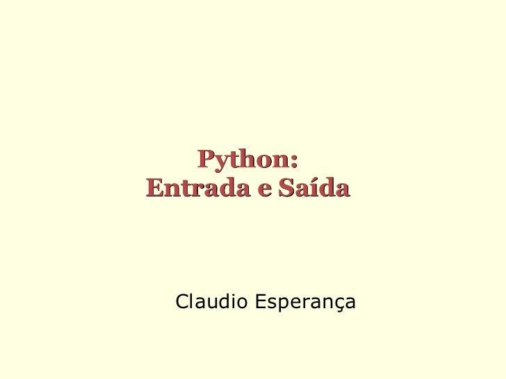 Python:Entrada e Saída  Claudio Esperança