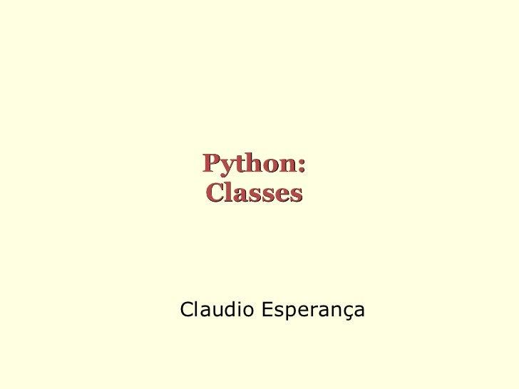 Python:  ClassesClaudio Esperança