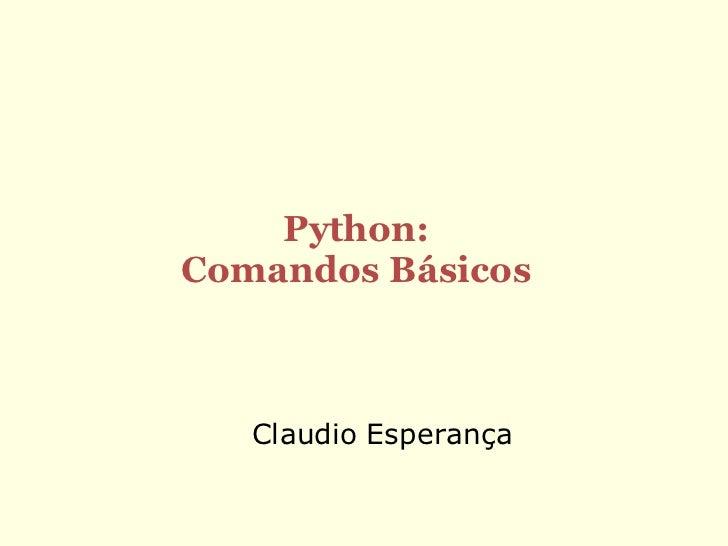 Python:Comandos Básicos   Claudio Esperança