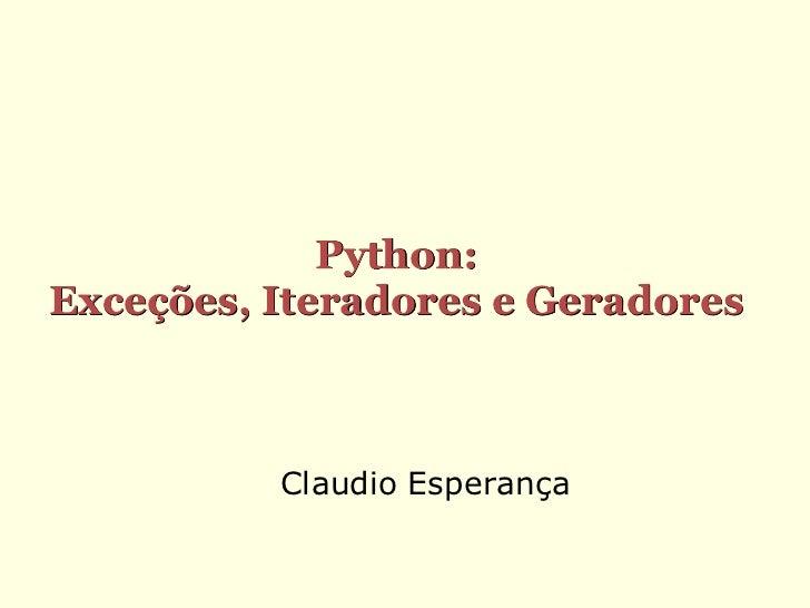 Python:Exceções, Iteradores e Geradores          Claudio Esperança