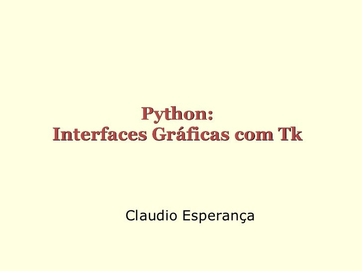 Python:Interfaces Gráficas com Tk       Claudio Esperança