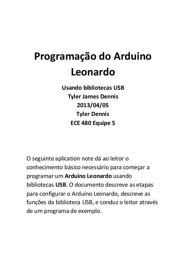 Programação do Arduino Leonardo Usando bibliotecas USB Tyler James Dennis 2013/04/05 Tyler Dennis ECE 480 Equipe 5 O segui...