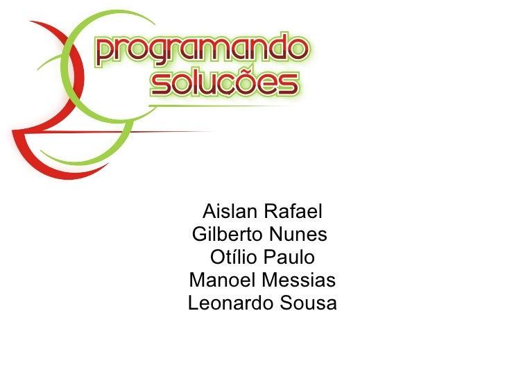 Aislan Rafael Gilberto Nunes  Otílio Paulo Manoel Messias Leonardo Sousa