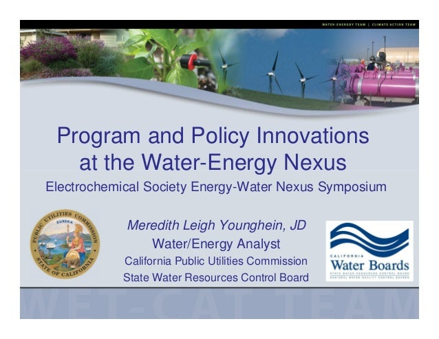 Program and Policy Innovations at the Water-Energy Nexus Electrochemical Society Energy-Water Nexus Symposium Meredith Lei...