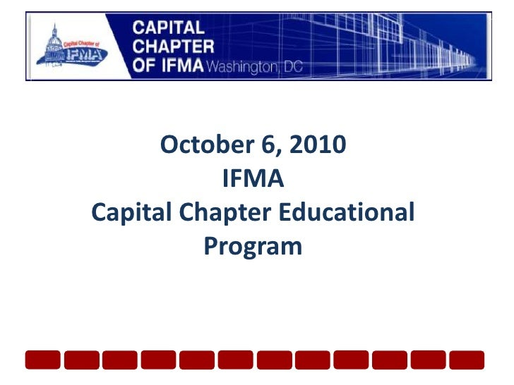 October 6, 2010 IFMA Capital Chapter Educational Program<br />
