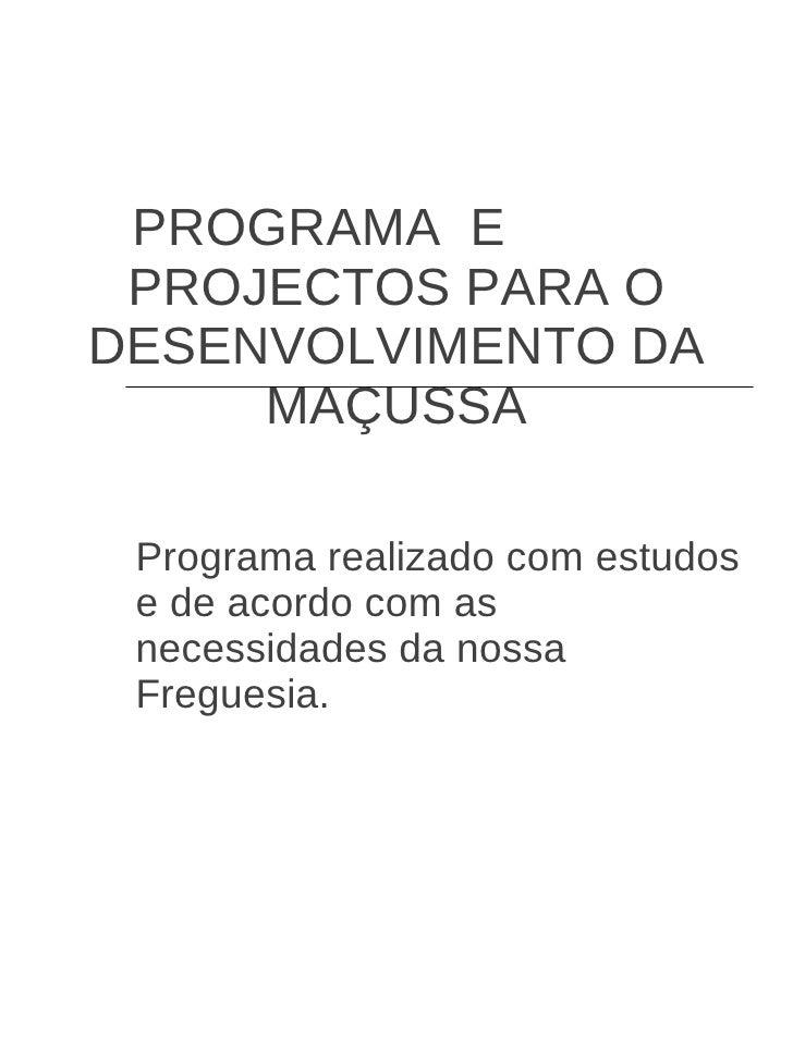PROGRAMA  E  PROJECTOS PARA O DESENVOLVIMENTO DA MAÇUSSA Programa realizado com estudos e de acordo com as necessidades da...
