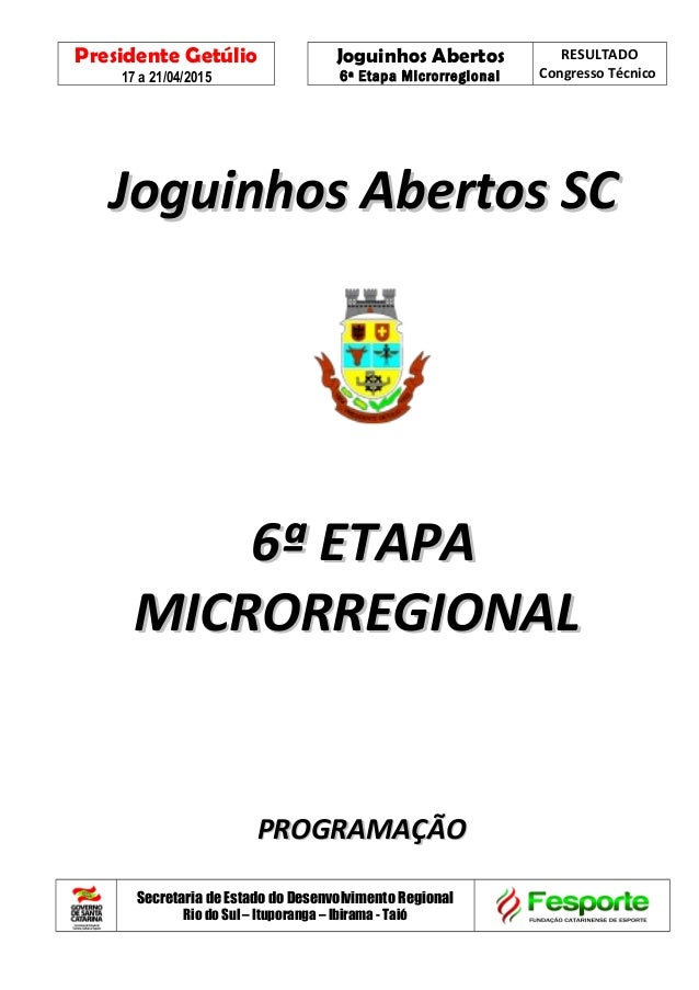 Presidente Getúlio 17 a 21/04/2015 Joguinhos Abertos 6ª Etapa Microrregional RESULTADO Congresso Técnico Joguinhos Abertos...