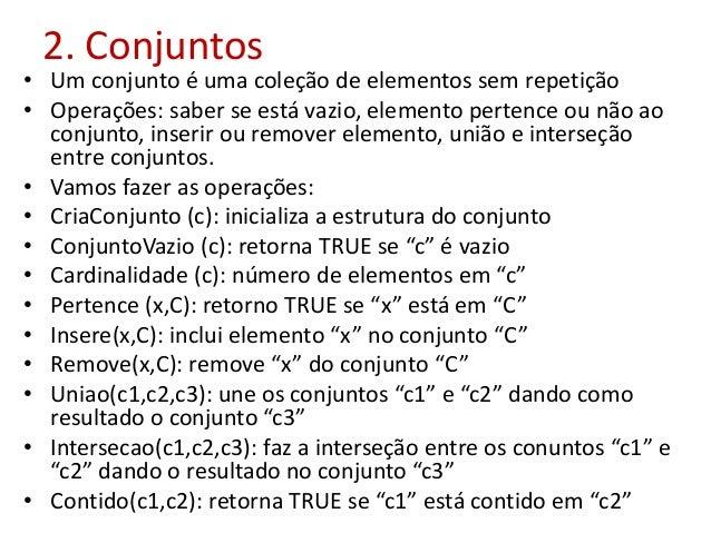 2. Conjuntos • Um conjunto é uma coleção de elementos sem repetição • Operações: saber se está vazio, elemento pertence ou...