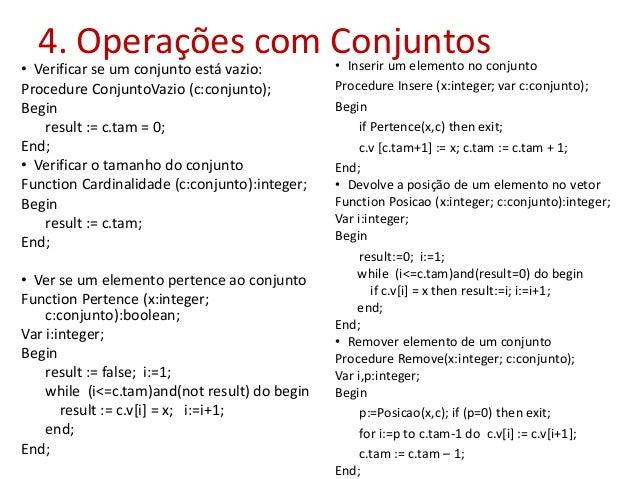 4. Operações com Conjuntos • Verificar se um conjunto está vazio: Procedure ConjuntoVazio (c:conjunto); Begin result := c....
