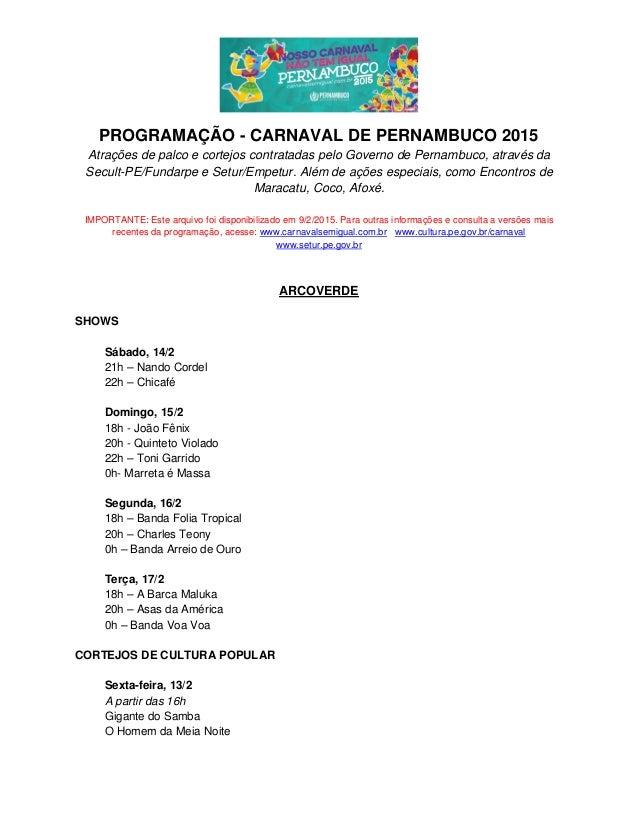 PROGRAMAÇÃO - CARNAVAL DE PERNAMBUCO 2015 Atrações de palco e cortejos contratadas pelo Governo de Pernambuco, através da ...