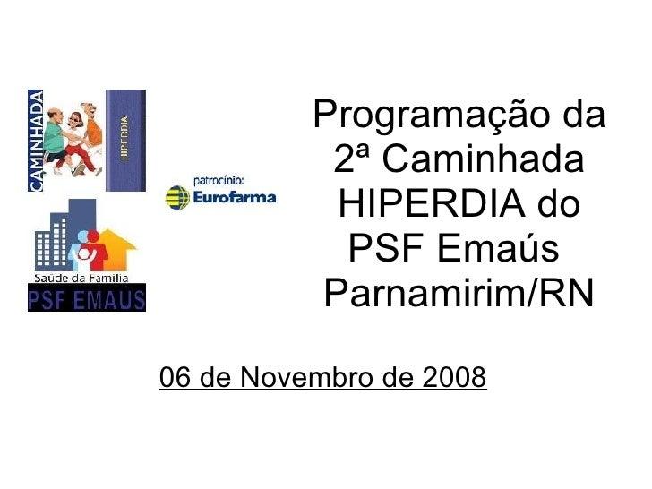 Programação da 2ª Caminhada HIPERDIA do PSF Emaús  Parnamirim/RN 06 de Novembro de 2008