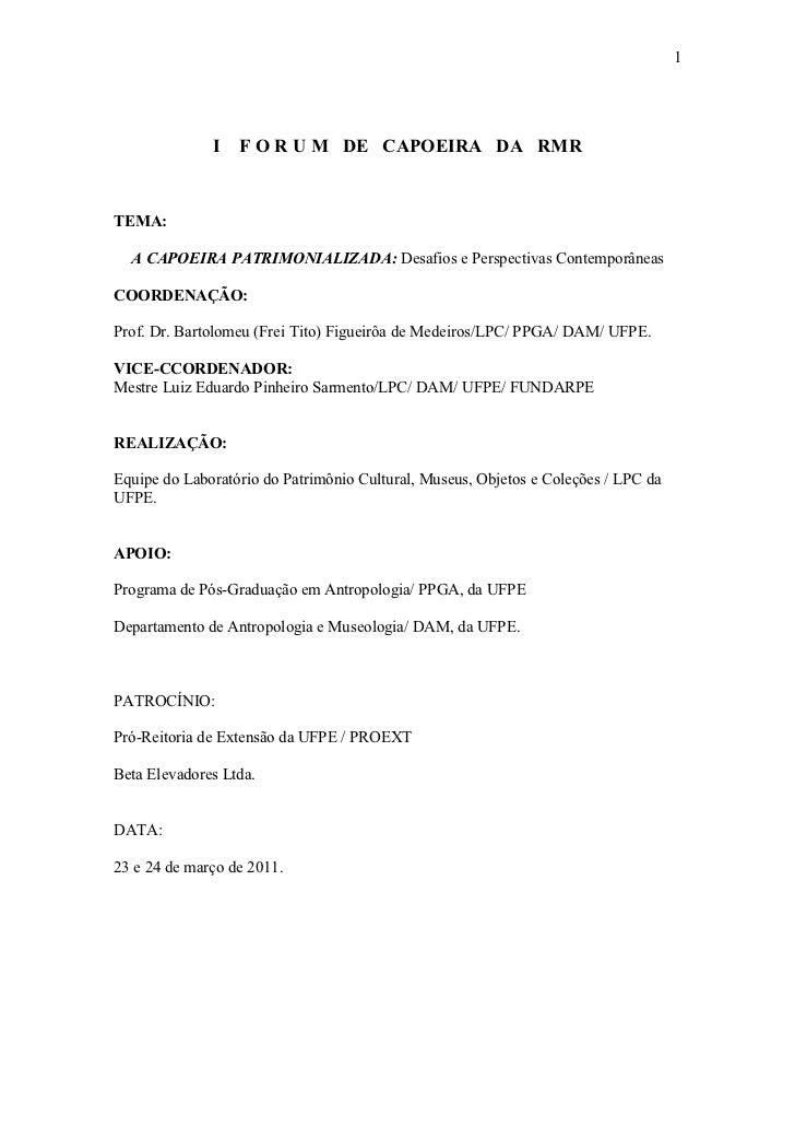 1              I F O R U M DE CAPOEIRA DA RMRTEMA:  A CAPOEIRA PATRIMONIALIZADA: Desafios e Perspectivas ContemporâneasCOO...