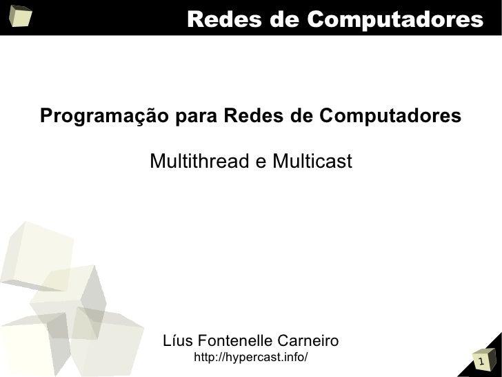Redes de Computadores    Programação para Redes de Computadores           Multithread e Multicast                Líus Font...