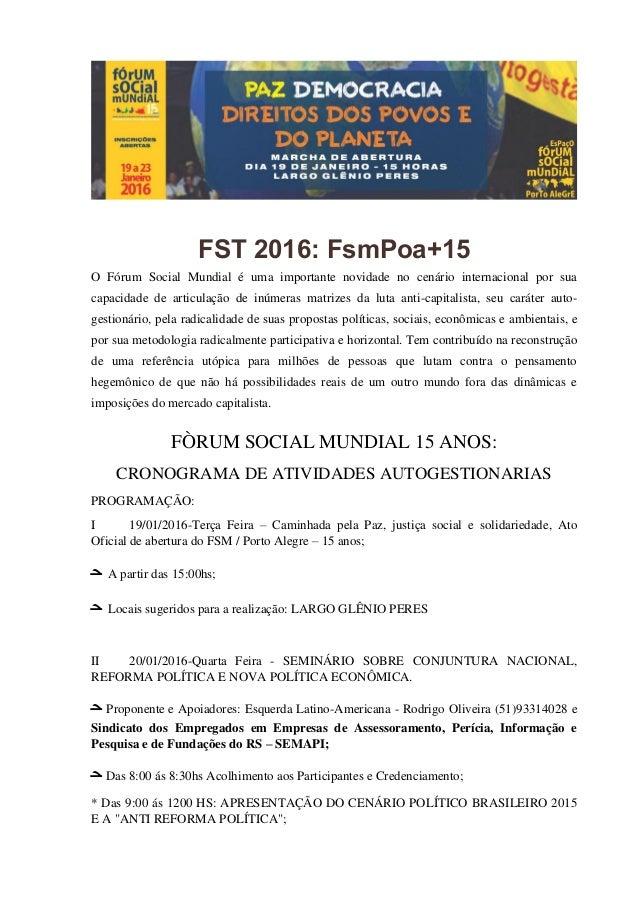 FST 2016: FsmPoa+15 O Fórum Social Mundial é uma importante novidade no cenário internacional por sua capacidade de articu...