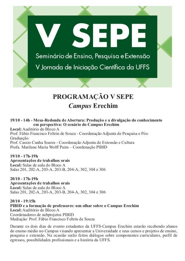 PROGRAMAÇÃO V SEPE Campus Erechim 19/10 - 14h - Mesa-Redonda de Abertura: Produção e a divulgação do conhecimento em persp...