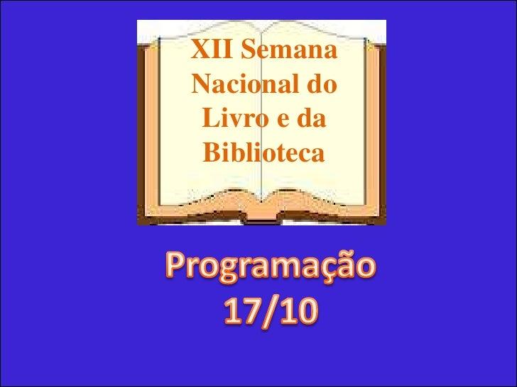 XII Semana Nacional do Livro e da Biblioteca<br />Programação<br />17/10<br />