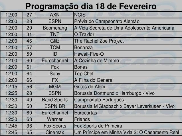 Programação dia 18 de Fevereiro12:00   27       AXN       NCIS12:00   28      ESPN       Prévia do Campeonato Alemão12:00 ...