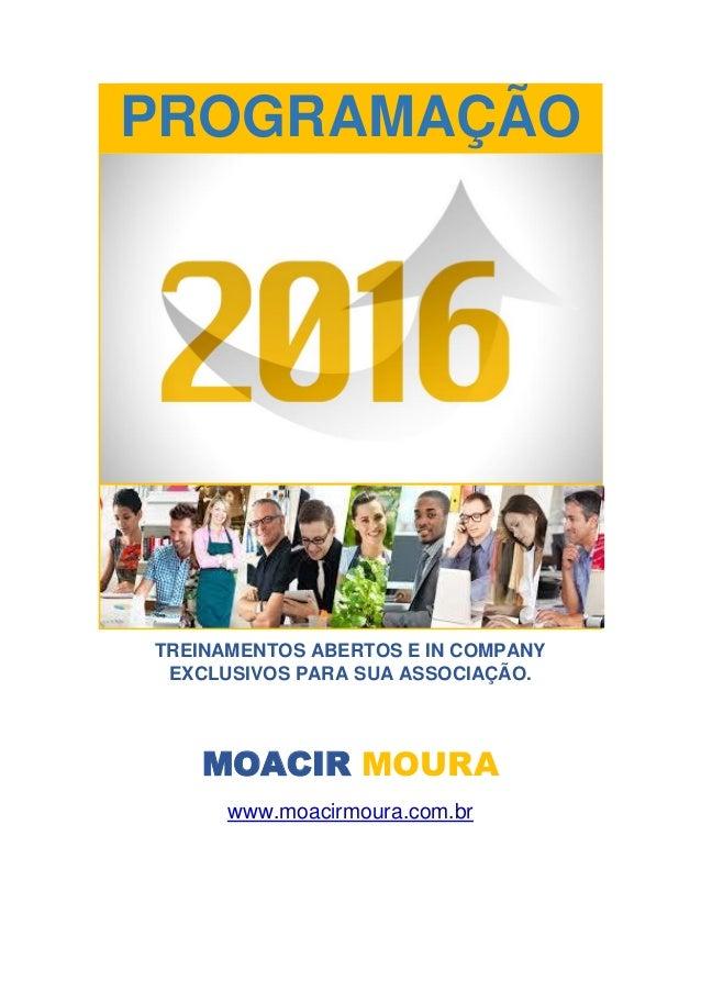 PROGRAMAÇÃO TREINAMENTOS ABERTOS E IN COMPANY EXCLUSIVOS PARA SUA ASSOCIAÇÃO. MOACIR MOURA www.moacirmoura.com.br