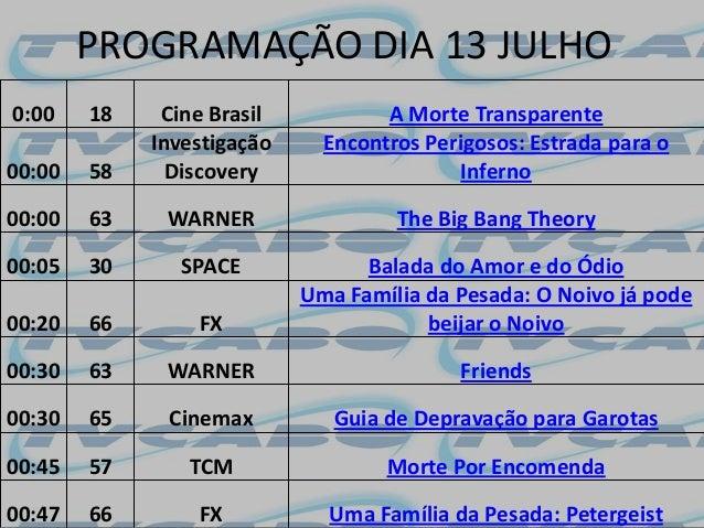 PROGRAMAÇÃO DIA 13 JULHO 0:00 18 Cine Brasil A Morte Transparente 00:00 58 Investigação Discovery Encontros Perigosos: Est...