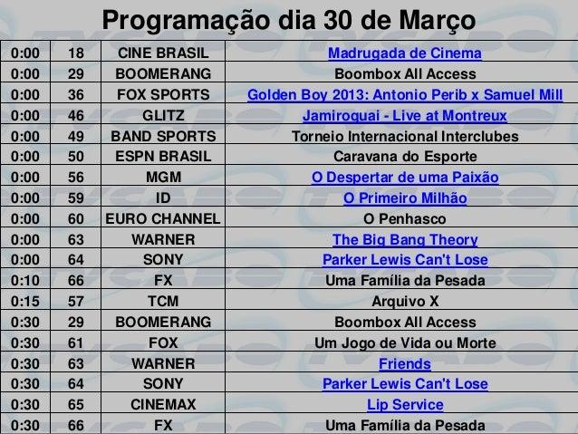 Programação dia 30 de Março0:00   18     CINE BRASIL             Madrugada de Cinema0:00   29    BOOMERANG                ...