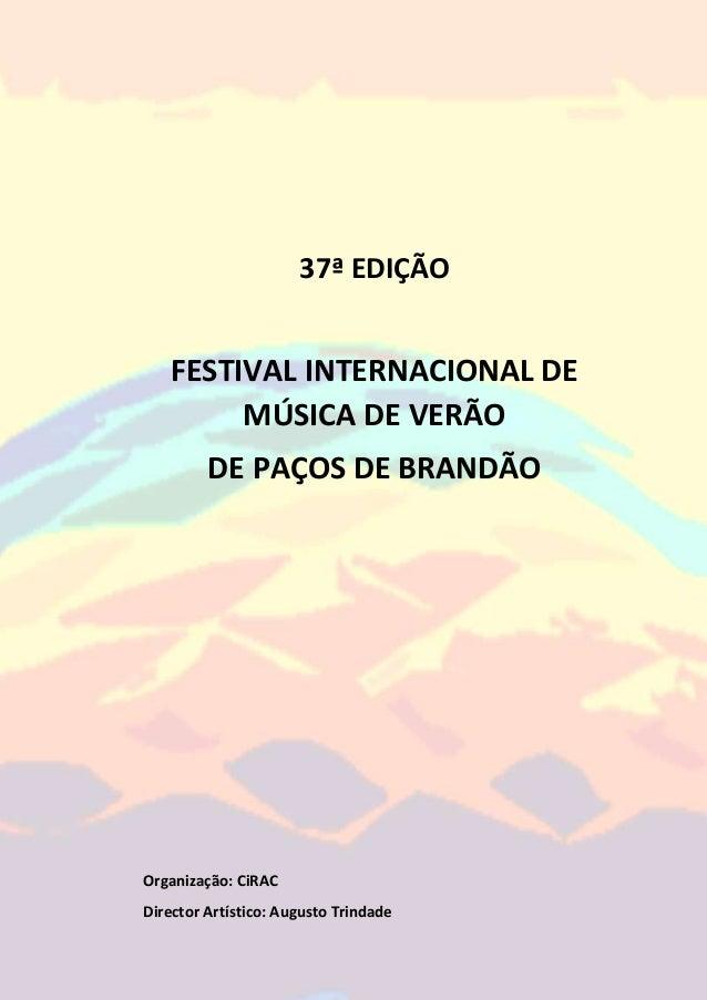 37ª EDIÇÃO FESTIVAL INTERNACIONAL DE MÚSICA DE VERÃO DE PAÇOS DE BRANDÃO Organização: CiRAC Director Artístico: Augusto Tr...