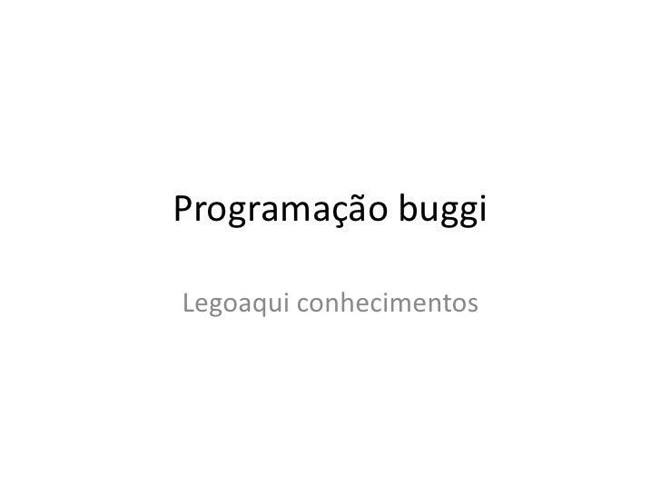 Programação buggiLegoaqui conhecimentos